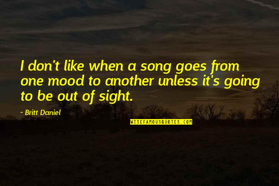 Grumman Quotes By Britt Daniel: I don't like when a song goes from