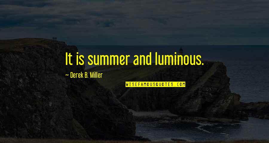 Grumman Quotes By Derek B. Miller: It is summer and luminous.