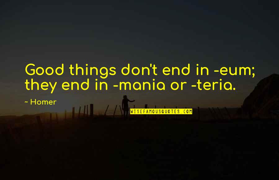 Grumman Quotes By Homer: Good things don't end in -eum; they end