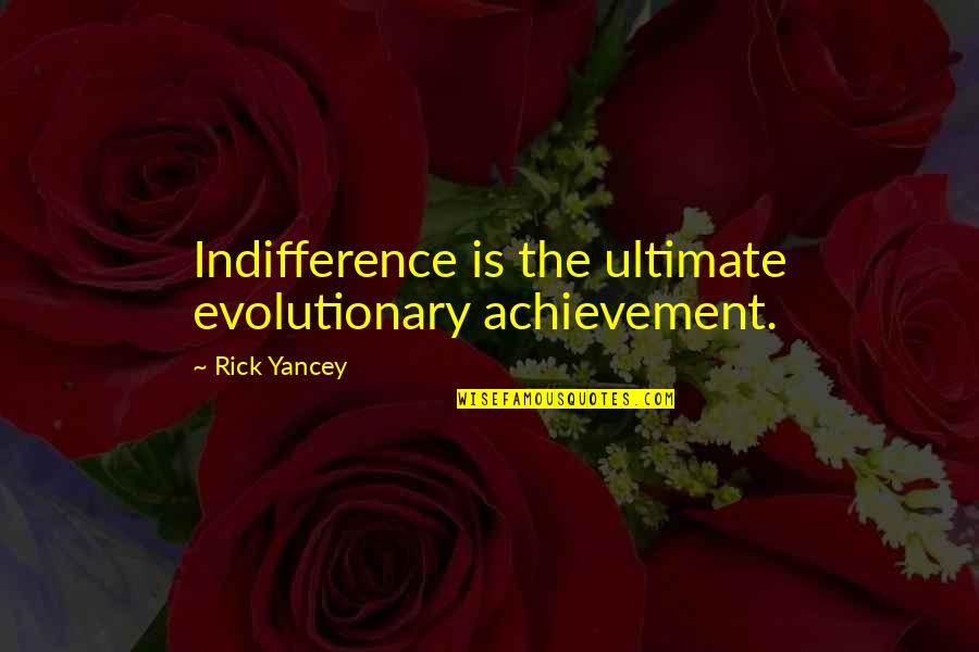 Grumman Quotes By Rick Yancey: Indifference is the ultimate evolutionary achievement.
