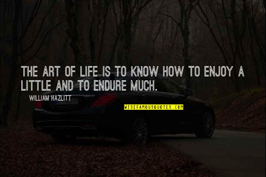 Grumman Quotes By William Hazlitt: The art of life is to know how
