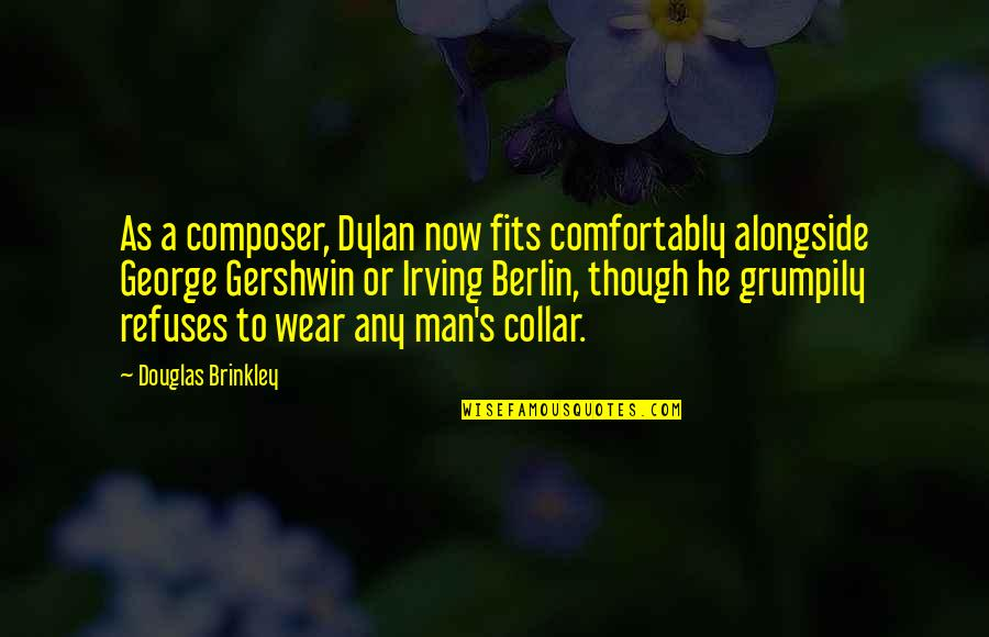 Grumpily Quotes By Douglas Brinkley: As a composer, Dylan now fits comfortably alongside