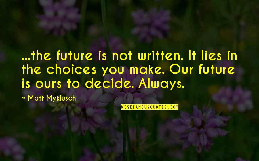 Grumpy Seven Dwarfs Quotes By Matt Myklusch: ...the future is not written. It lies in