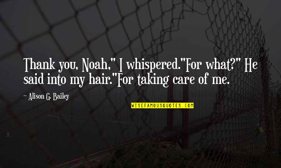 "G'string Quotes By Alison G. Bailey: Thank you, Noah,"" I whispered.""For what?"" He said"