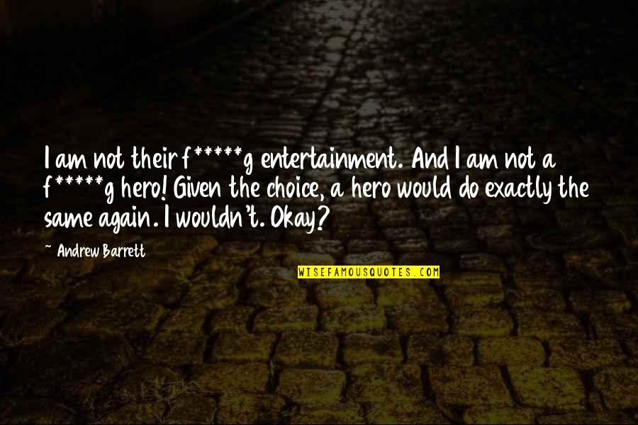 G'string Quotes By Andrew Barrett: I am not their f*****g entertainment. And I