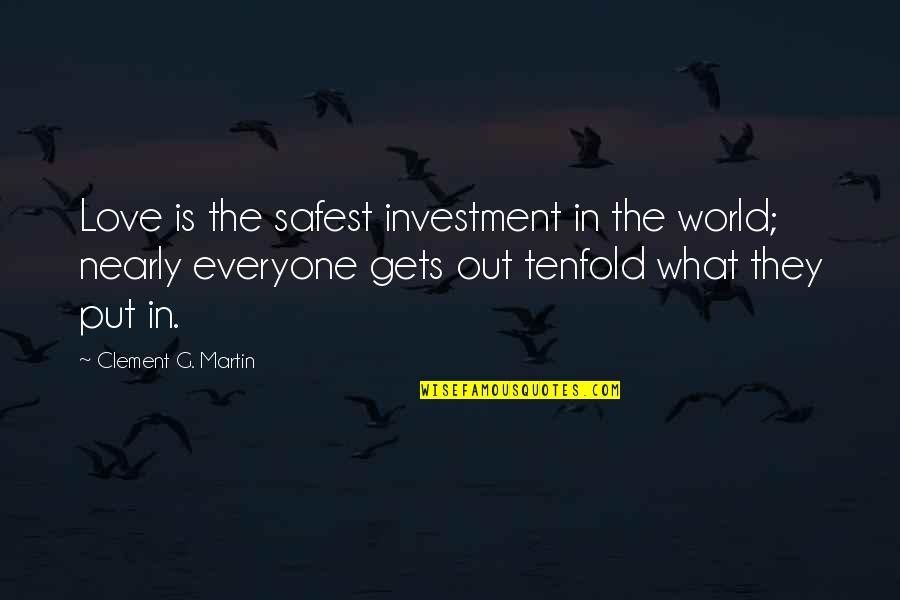G'string Quotes By Clement G. Martin: Love is the safest investment in the world;