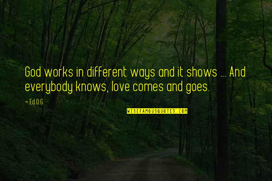G'string Quotes By Ed O.G.: God works in different ways and it shows