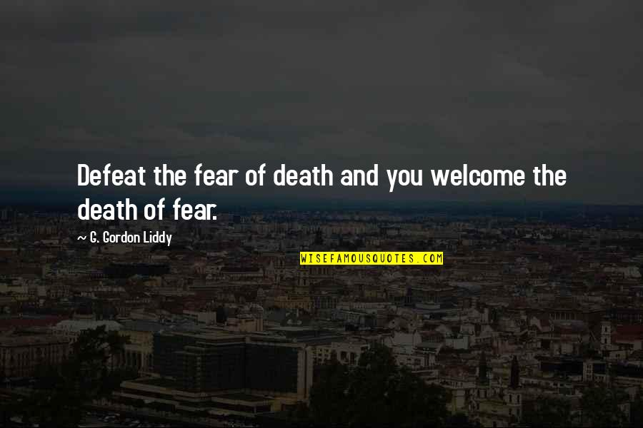 G'string Quotes By G. Gordon Liddy: Defeat the fear of death and you welcome