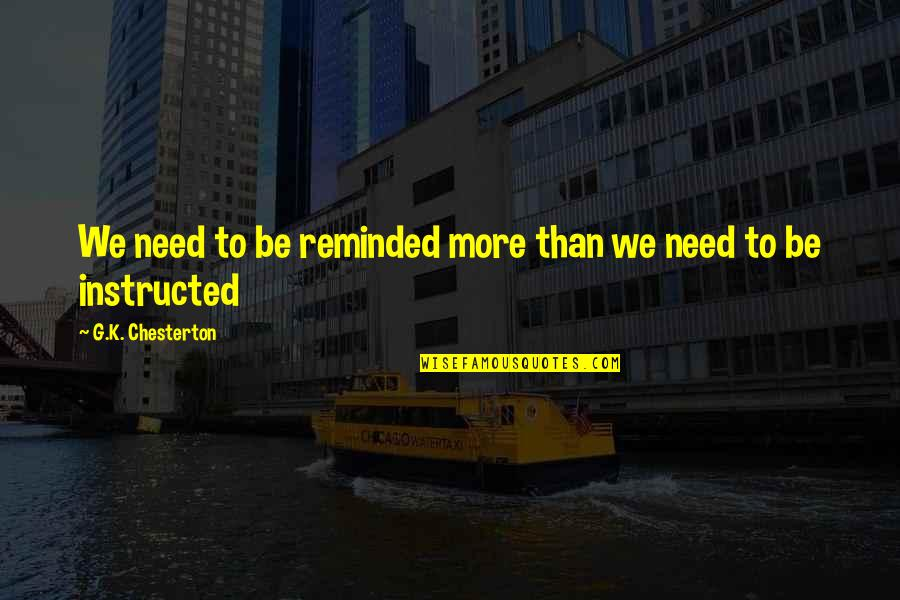 G'string Quotes By G.K. Chesterton: We need to be reminded more than we