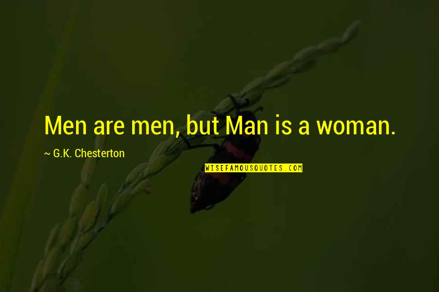 G'string Quotes By G.K. Chesterton: Men are men, but Man is a woman.