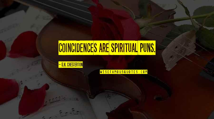 G'string Quotes By G.K. Chesterton: Coincidences are spiritual puns.