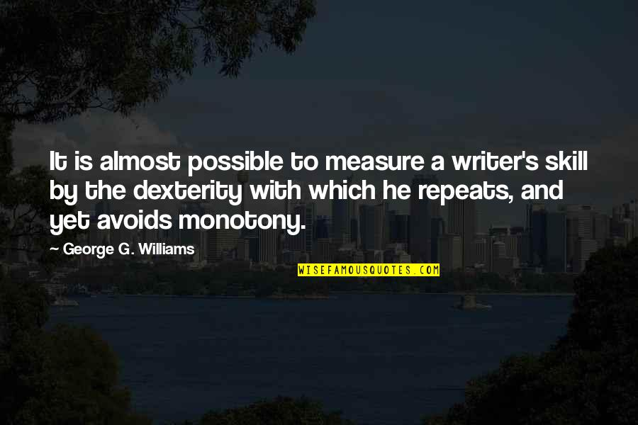 G'string Quotes By George G. Williams: It is almost possible to measure a writer's