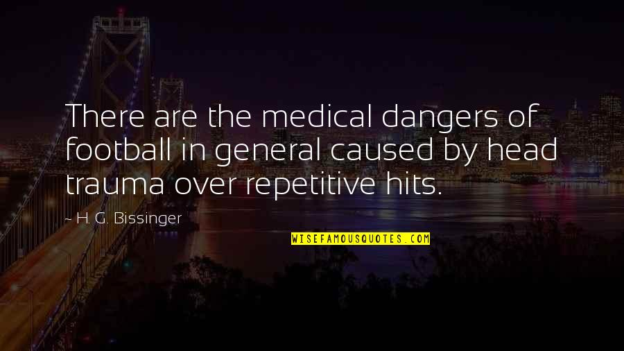 G'string Quotes By H. G. Bissinger: There are the medical dangers of football in