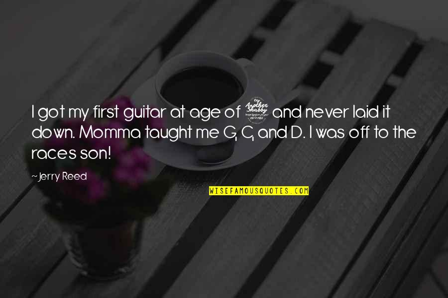 G'string Quotes By Jerry Reed: I got my first guitar at age of