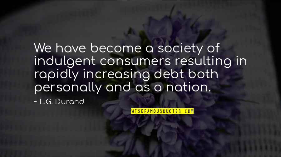 G'string Quotes By L.G. Durand: We have become a society of indulgent consumers