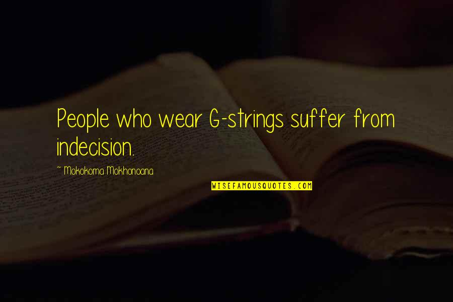 G'string Quotes By Mokokoma Mokhonoana: People who wear G-strings suffer from indecision.
