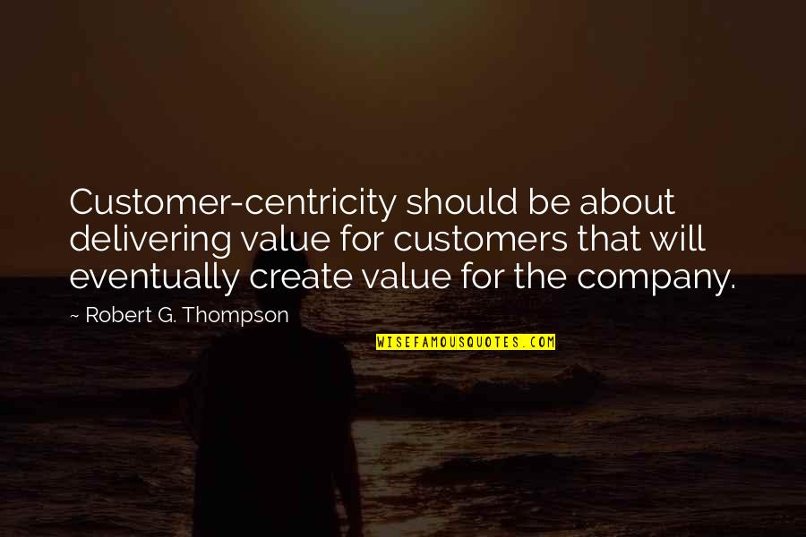 G'string Quotes By Robert G. Thompson: Customer-centricity should be about delivering value for customers
