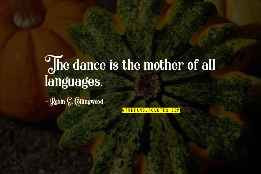 G'string Quotes By Robin G. Collingwood: The dance is the mother of all languages.
