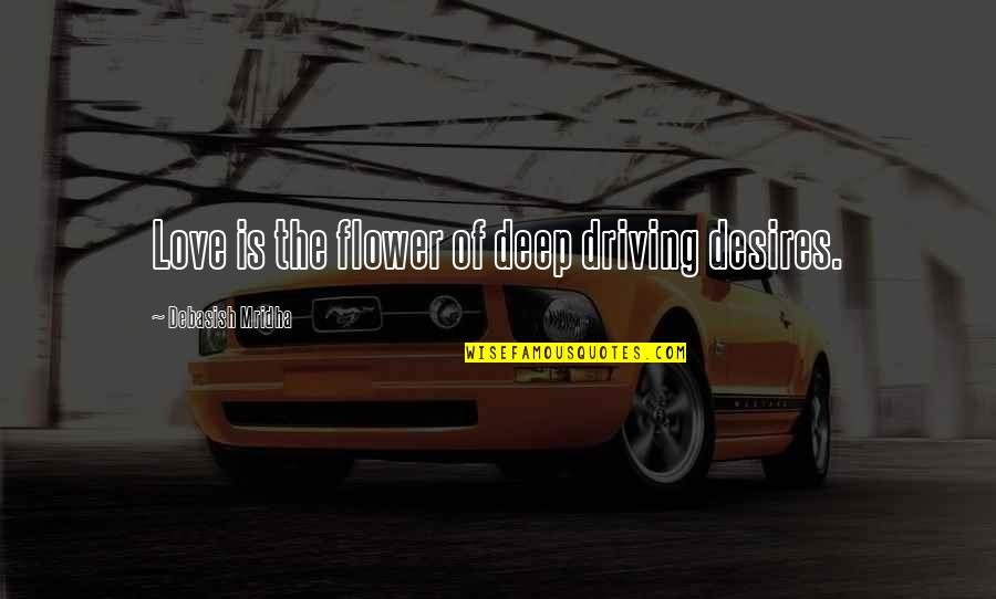 Gta Iv Packie Quotes By Debasish Mridha: Love is the flower of deep driving desires.