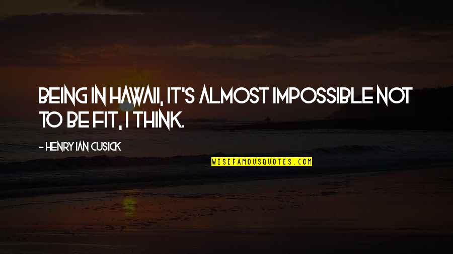 Gta San Andreas Pedestrians Quotes By Henry Ian Cusick: Being in Hawaii, it's almost impossible not to