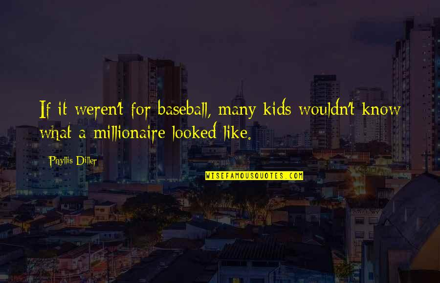 Gta San Andreas Pedestrians Quotes By Phyllis Diller: If it weren't for baseball, many kids wouldn't