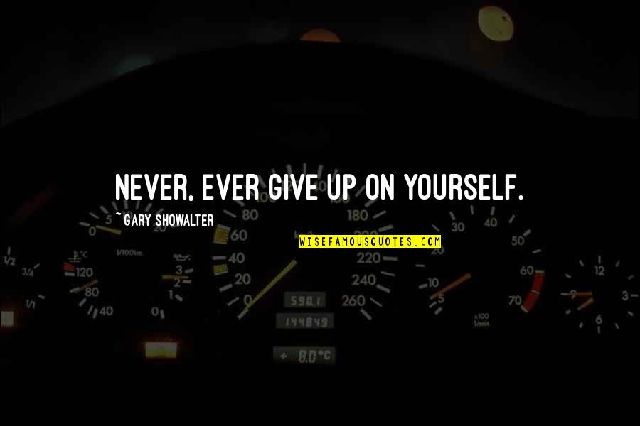 Gta San Andreas Police Radio Quotes By Gary Showalter: Never, ever give up on yourself.
