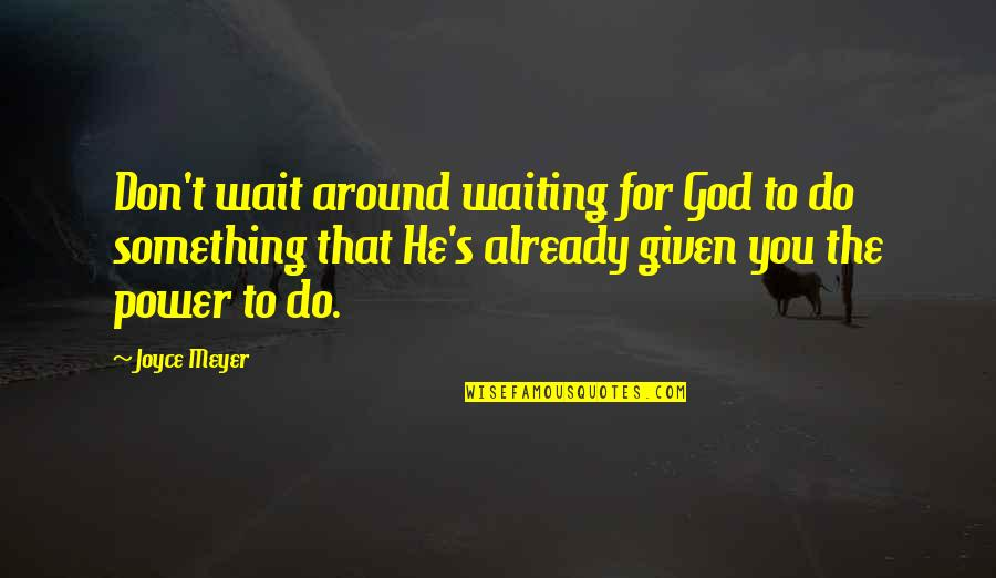 Gta V Trevor Quotes By Joyce Meyer: Don't wait around waiting for God to do