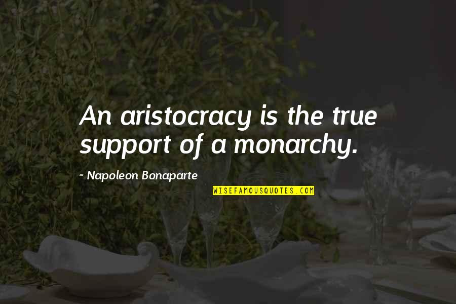 Gta V Trevor Quotes By Napoleon Bonaparte: An aristocracy is the true support of a