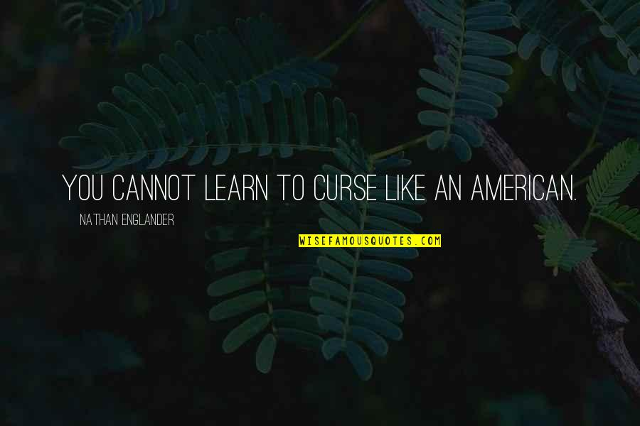Gta V Trevor Quotes By Nathan Englander: You cannot learn to curse like an American.