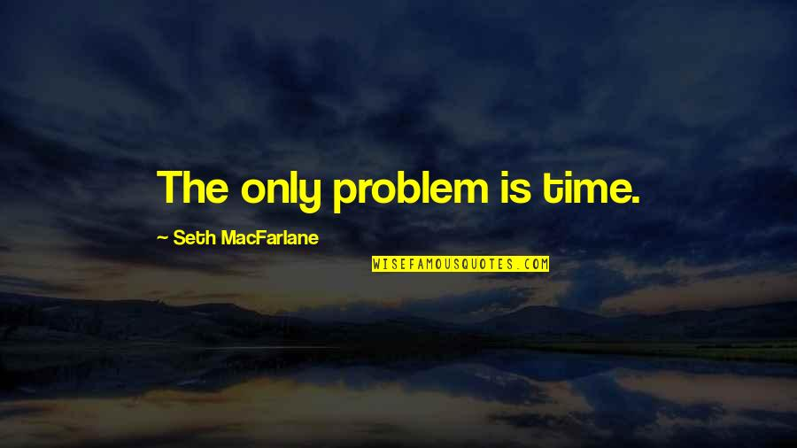 Gta V Trevor Quotes By Seth MacFarlane: The only problem is time.