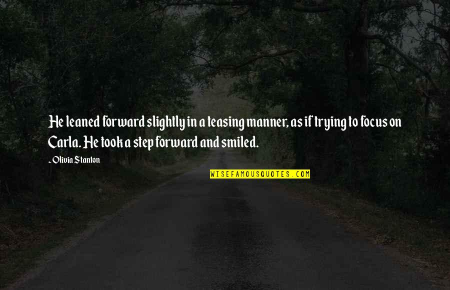 Guangbiaos Quotes By Olivia Stanton: He leaned forward slightly in a teasing manner,