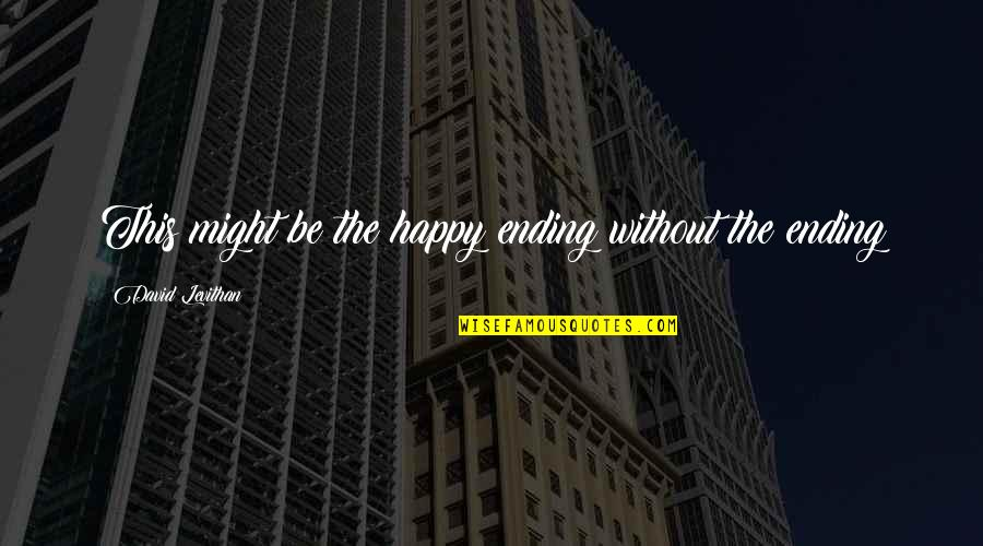 Guapa Quotes By David Levithan: This might be the happy ending without the