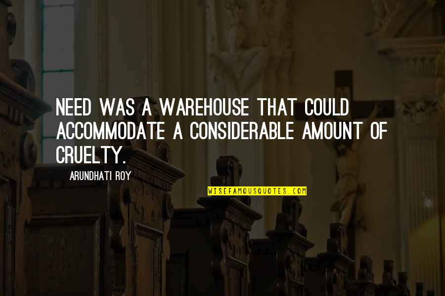Guaranties Quotes By Arundhati Roy: Need was a warehouse that could accommodate a