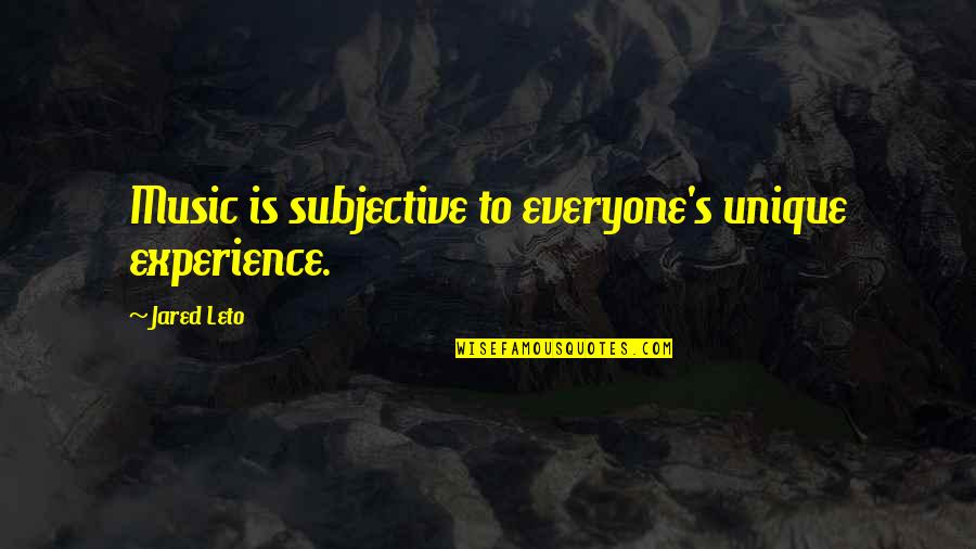 Guaranties Quotes By Jared Leto: Music is subjective to everyone's unique experience.