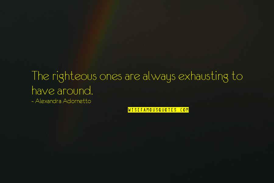 Guardian Angel Feather Quotes By Alexandra Adornetto: The righteous ones are always exhausting to have