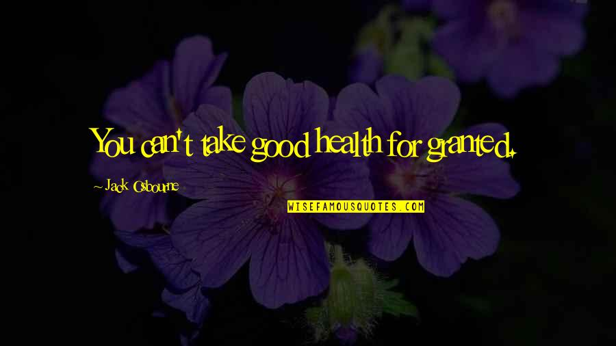 Guardian Angel Feather Quotes By Jack Osbourne: You can't take good health for granted.