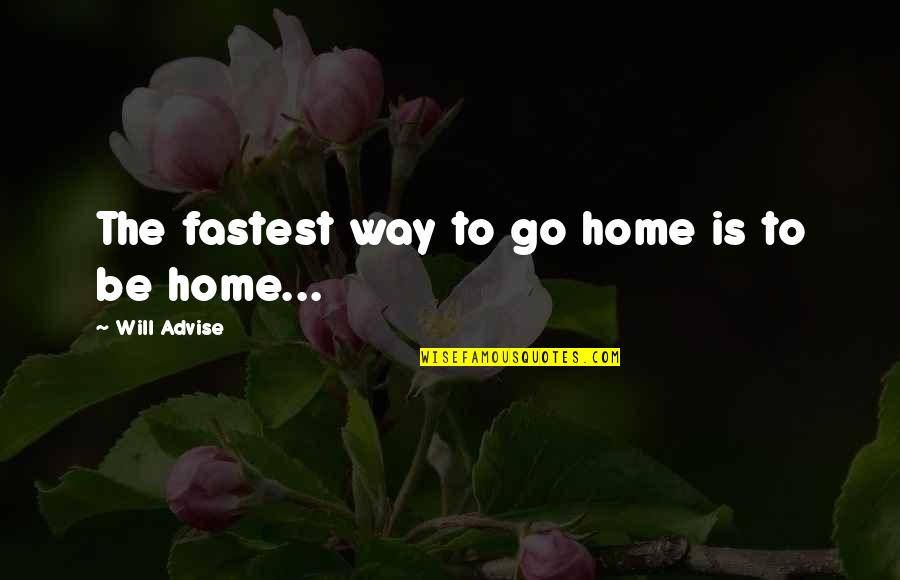 Guardian Angel Feather Quotes By Will Advise: The fastest way to go home is to