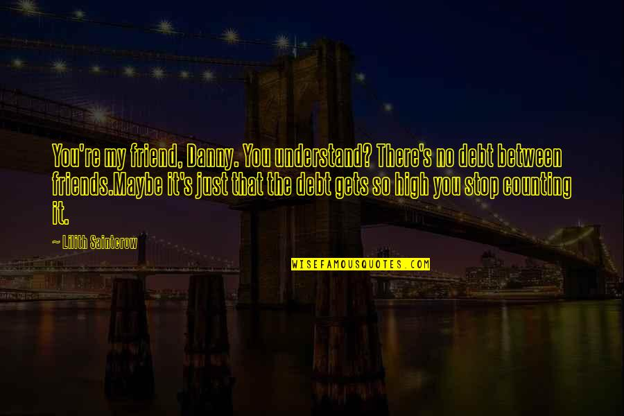 Guatemalan Phrases Quotes By Lilith Saintcrow: You're my friend, Danny. You understand? There's no