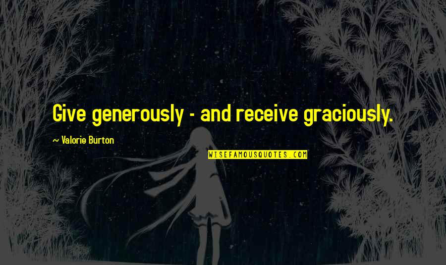 Guatemalan Phrases Quotes By Valorie Burton: Give generously - and receive graciously.