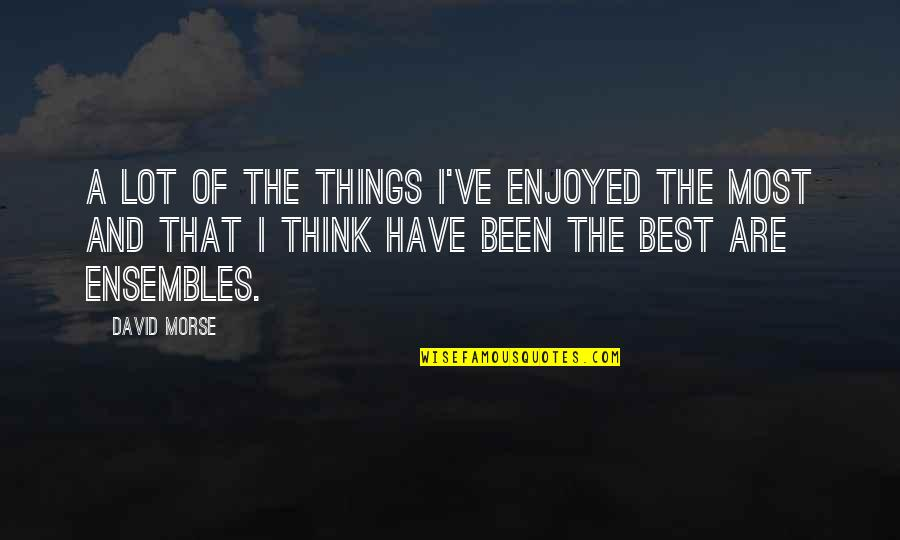Gud Night With Love Quotes By David Morse: A lot of the things I've enjoyed the