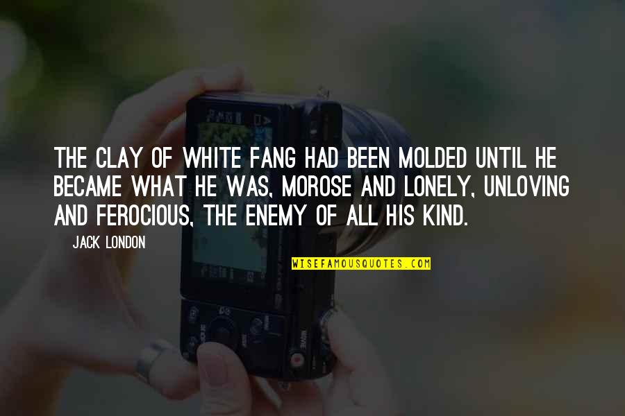 Gud Night With Love Quotes By Jack London: The clay of White Fang had been molded
