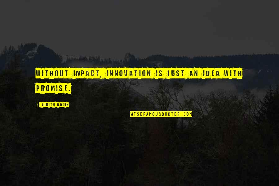 Gud Night With Love Quotes By Judith Rodin: Without impact, innovation is just an idea with