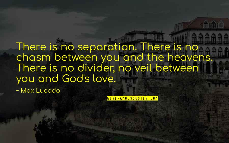 Gud Night With Love Quotes By Max Lucado: There is no separation. There is no chasm
