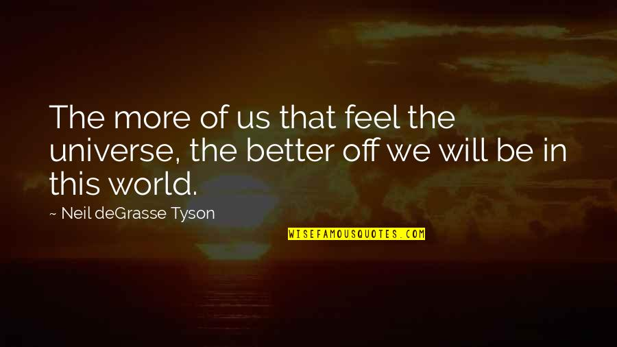 Gud Night With Love Quotes By Neil DeGrasse Tyson: The more of us that feel the universe,