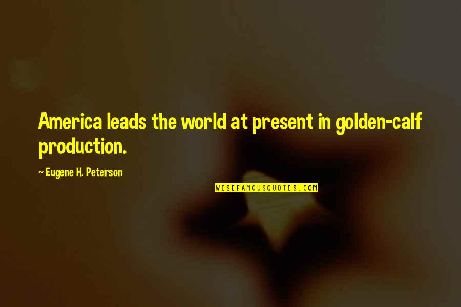 Gud Nite Sweet Quotes By Eugene H. Peterson: America leads the world at present in golden-calf