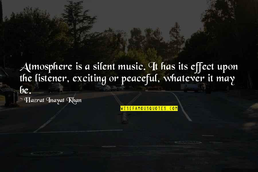 Gud Nite Sweet Quotes By Hazrat Inayat Khan: Atmosphere is a silent music. It has its
