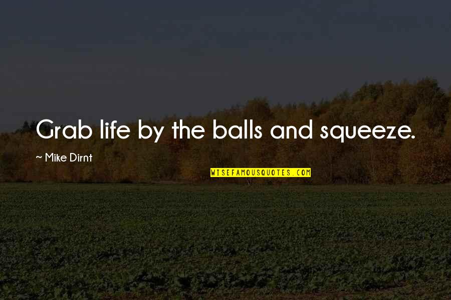 Gud Nite Sweet Quotes By Mike Dirnt: Grab life by the balls and squeeze.