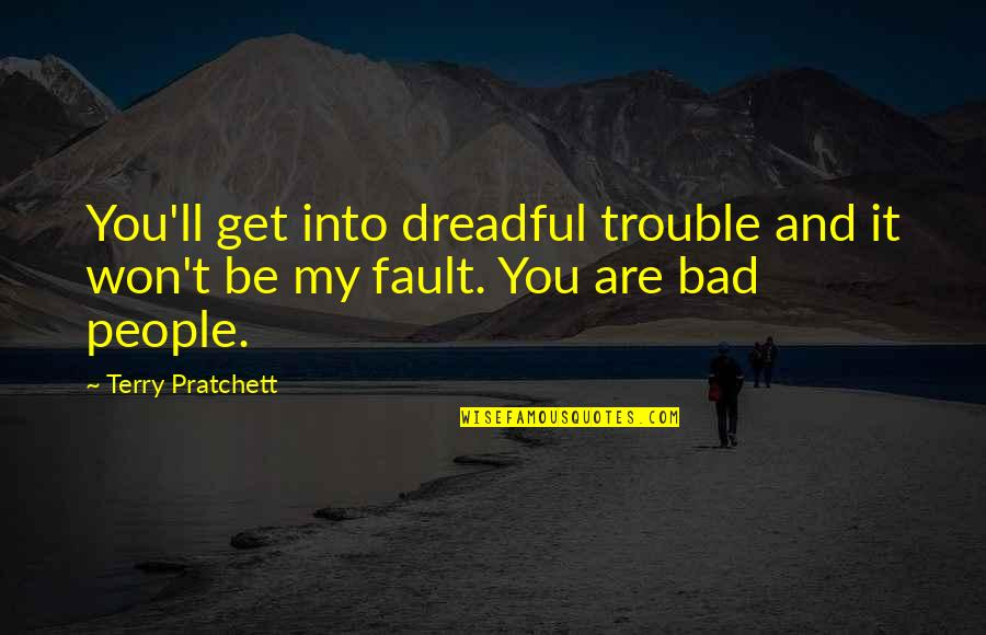 Gud Nite Sweet Quotes By Terry Pratchett: You'll get into dreadful trouble and it won't
