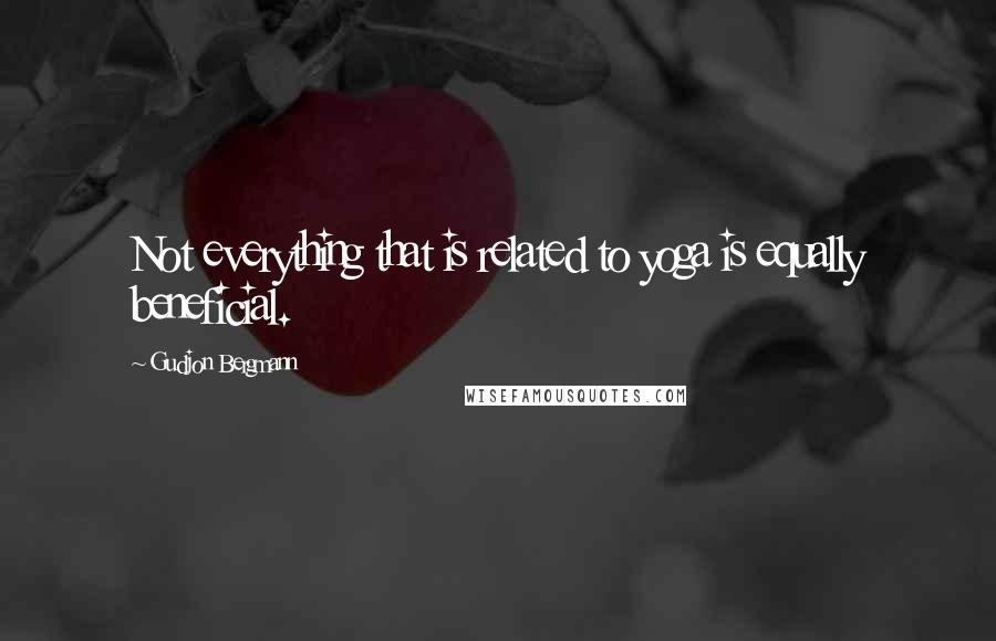 Gudjon Bergmann quotes: Not everything that is related to yoga is equally beneficial.