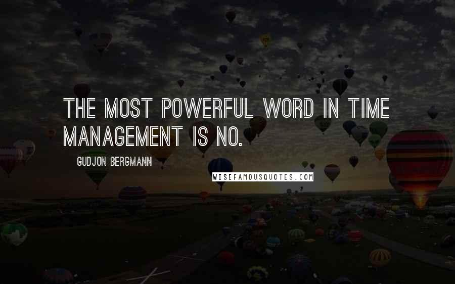 Gudjon Bergmann quotes: The most powerful word in time management is NO.